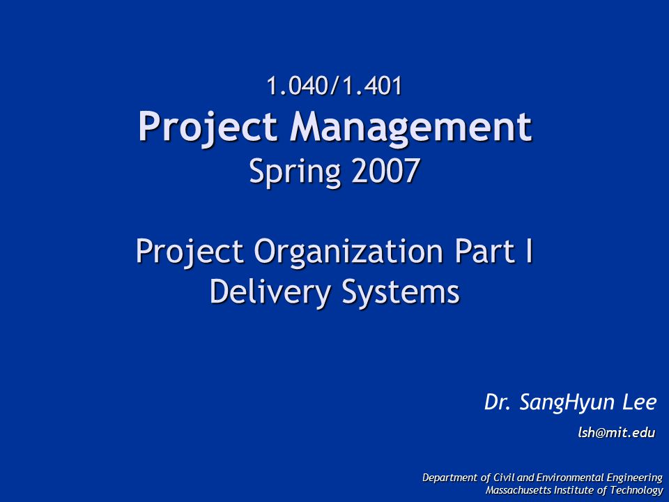 1.040/1.401 Project Management Spring 2007 Project Organization Part I Delivery Systems