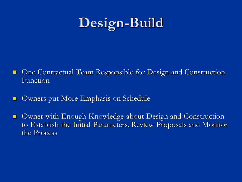 Design-Build One Contractual Team Responsible for Design and Construction Function. Owners put More Emphasis on Schedule.