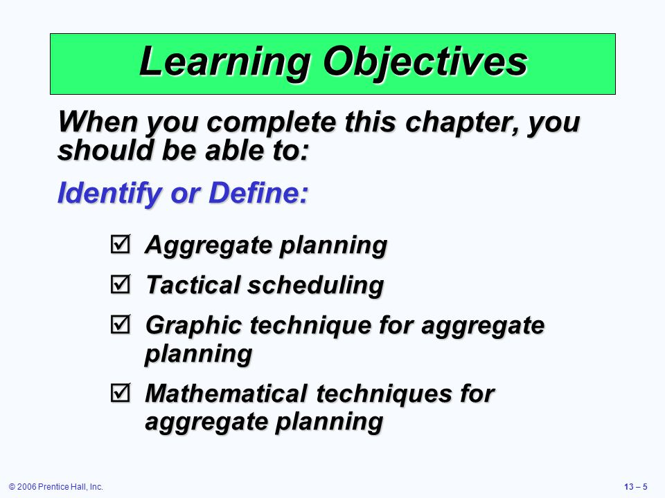 Learning Objectives When you complete this chapter, you should be able to: Identify or Define: Aggregate planning.