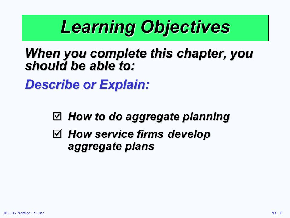Learning Objectives When you complete this chapter, you should be able to: Describe or Explain: How to do aggregate planning.