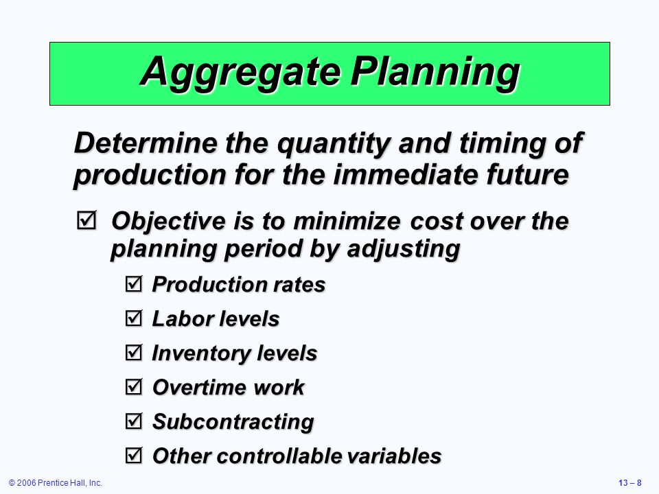Aggregate Planning Determine the quantity and timing of production for the immediate future.