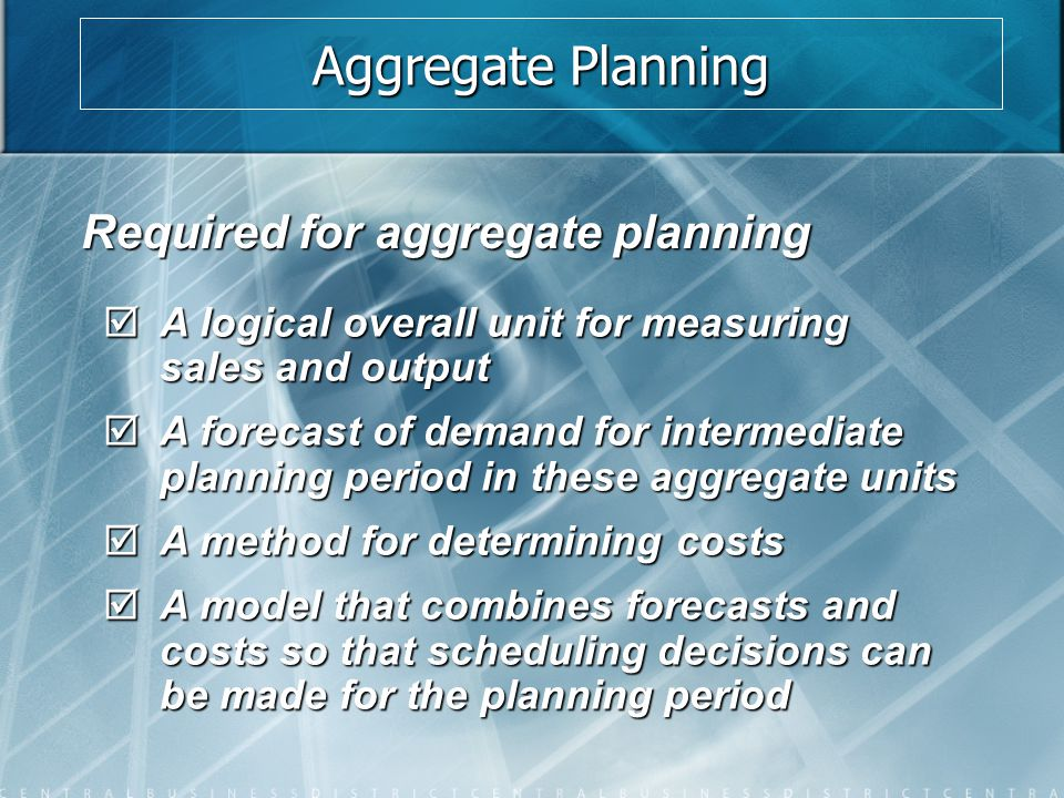 Aggregate Planning Required for aggregate planning
