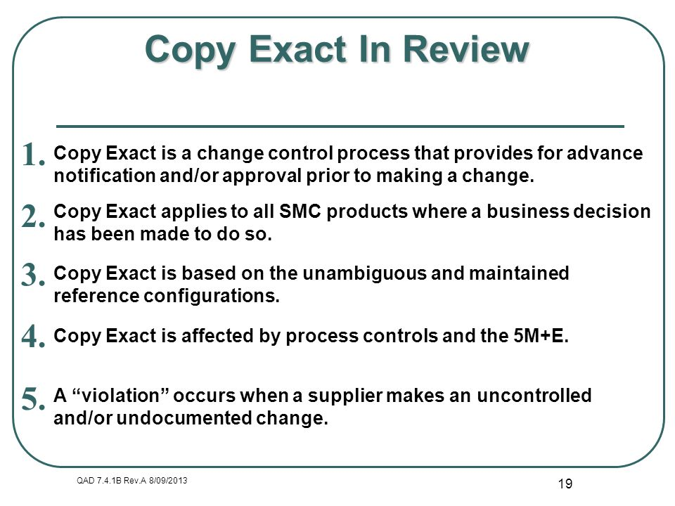 Copy Exact In Review Copy Exact is a change control process that provides for advance. notification and/or approval prior to making a change.