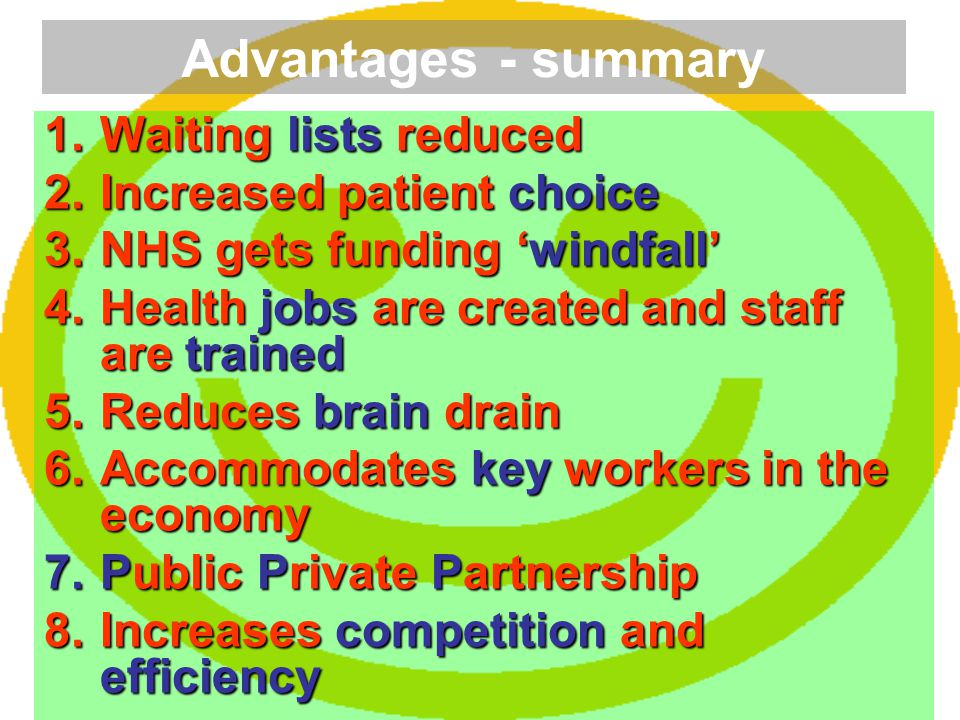 Advantages - summary Waiting lists reduced Increased patient choice