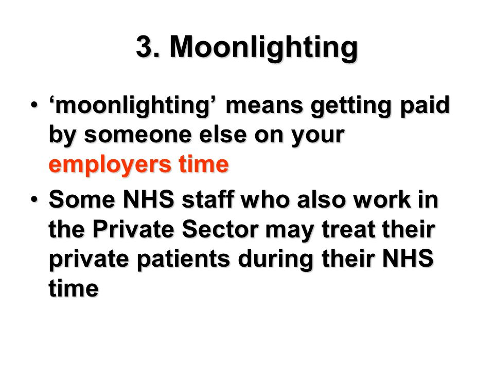 3. Moonlighting 'moonlighting' means getting paid by someone else on your employers time.