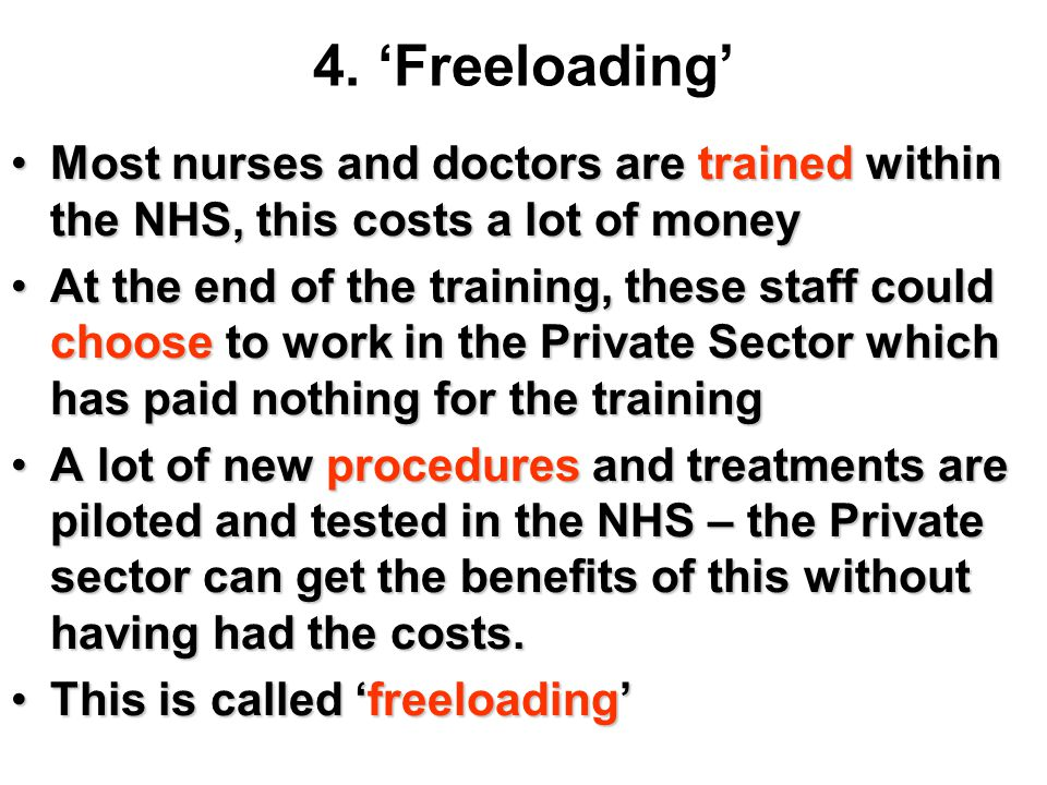 4. 'Freeloading' Most nurses and doctors are trained within the NHS, this costs a lot of money.