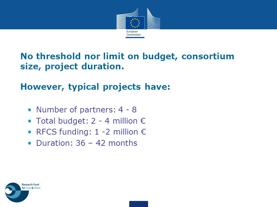 No threshold nor limit on budget, consortium size, project duration.