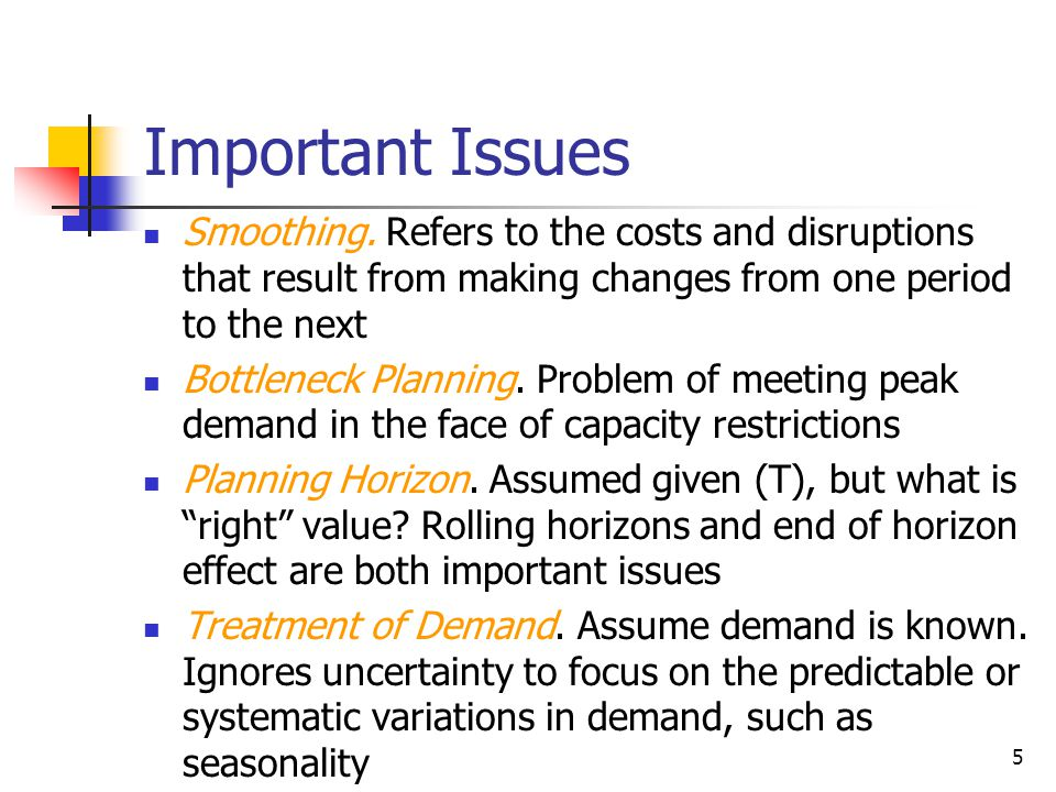 Important Issues Smoothing. Refers to the costs and disruptions that result from making changes from one period to the next.