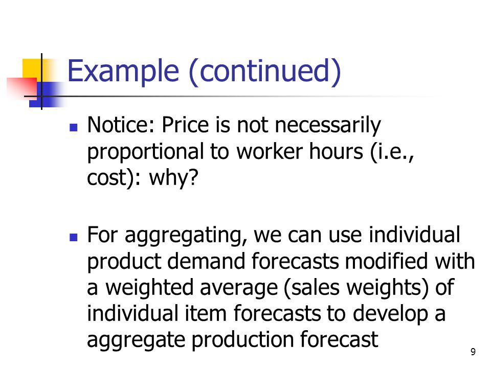 Example (continued) Notice: Price is not necessarily proportional to worker hours (i.e., cost): why