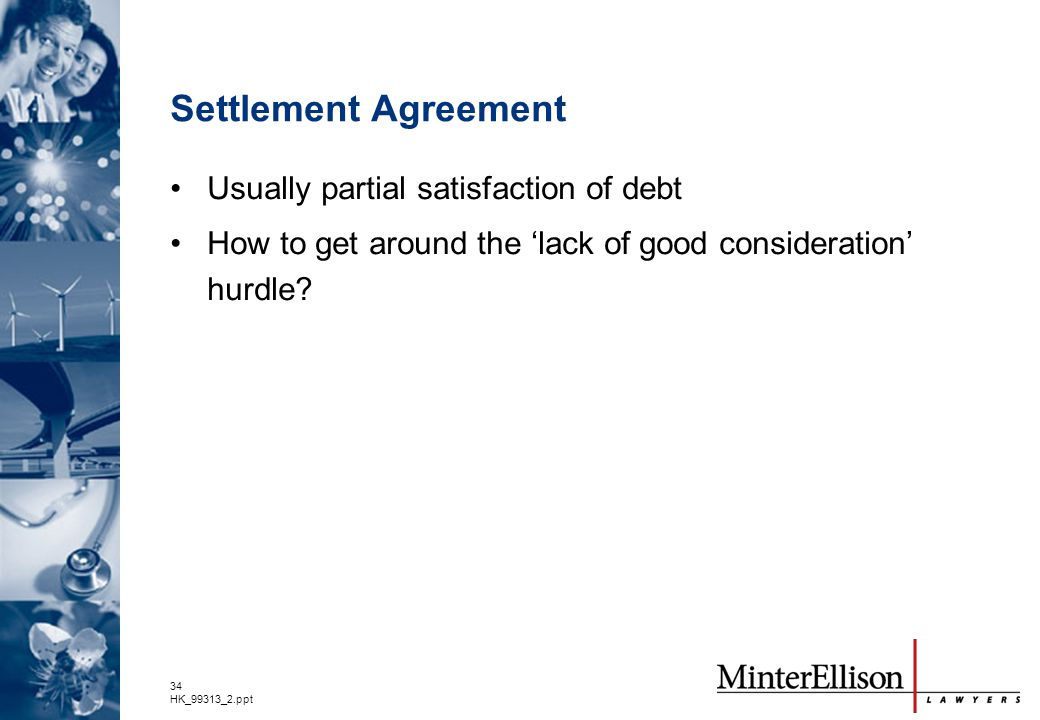 Settlement Agreement Usually partial satisfaction of debt