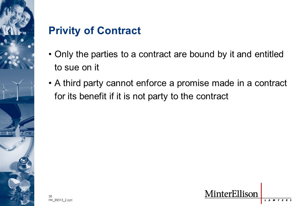 Privity of Contract Only the parties to a contract are bound by it and entitled to sue on it.