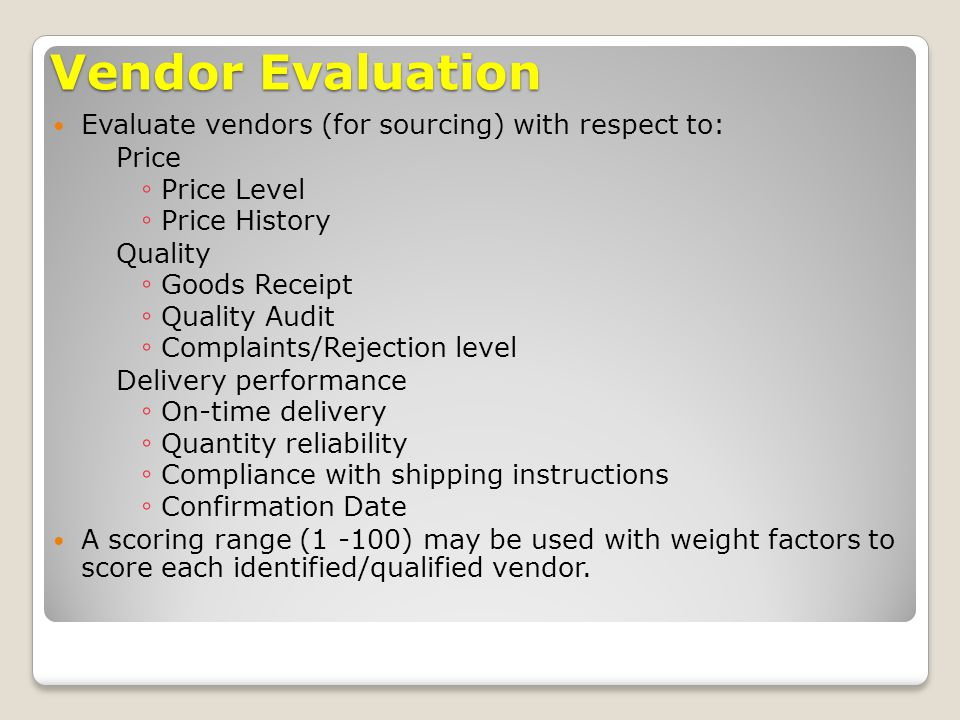 Vendor Evaluation Evaluate vendors (for sourcing) with respect to: