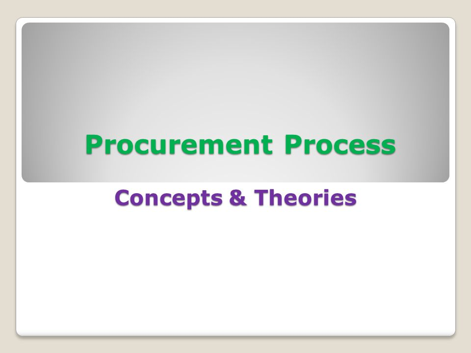 Procurement Process Concepts & Theories