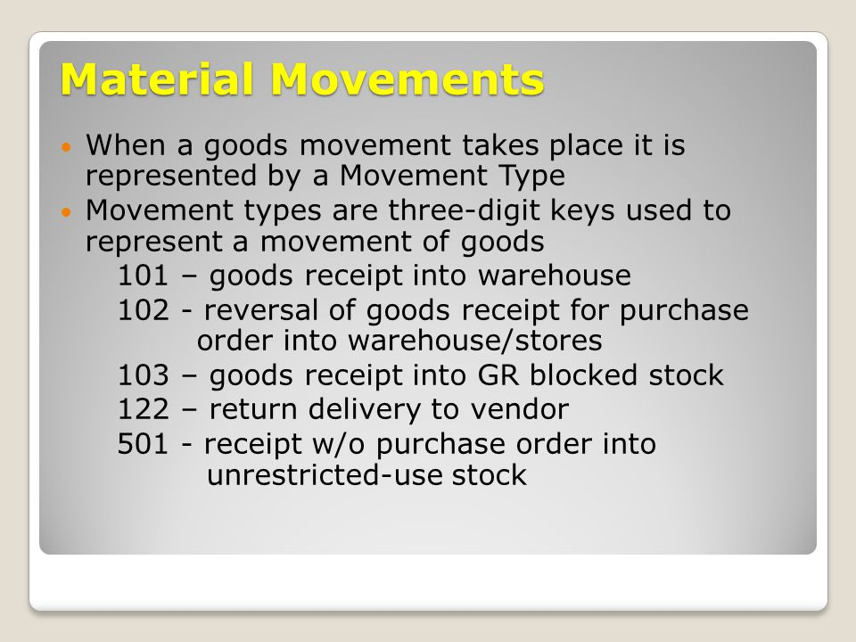 Material Movements When a goods movement takes place it is represented by a Movement Type.