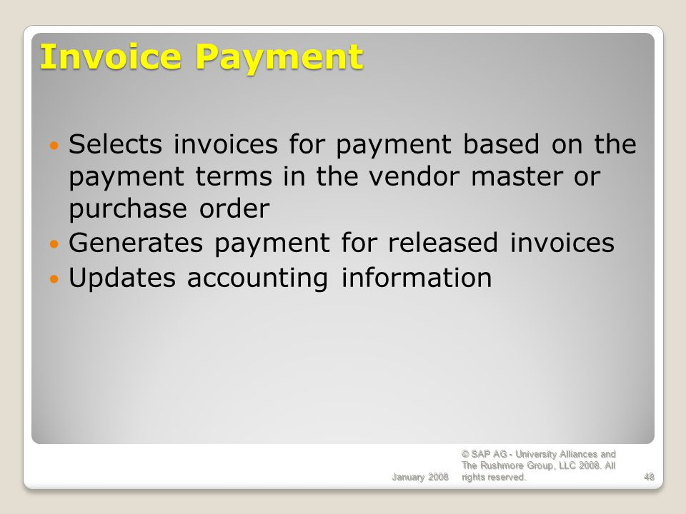 ECC 6.0 Invoice Payment. January 2008. Selects invoices for payment based on the payment terms in the vendor master or purchase order.