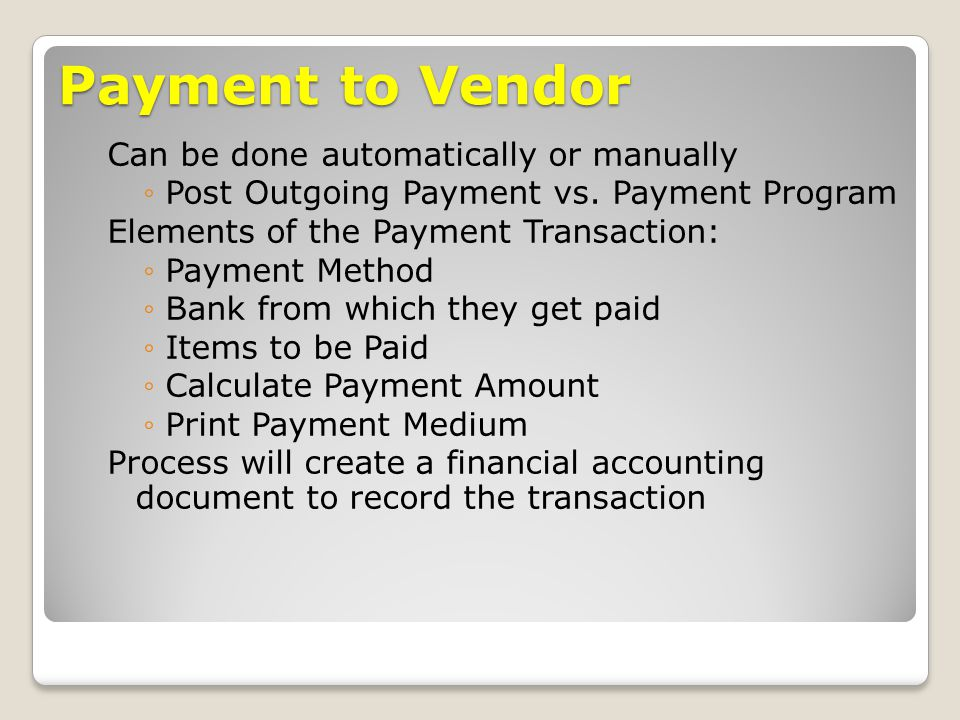 Payment to Vendor Can be done automatically or manually