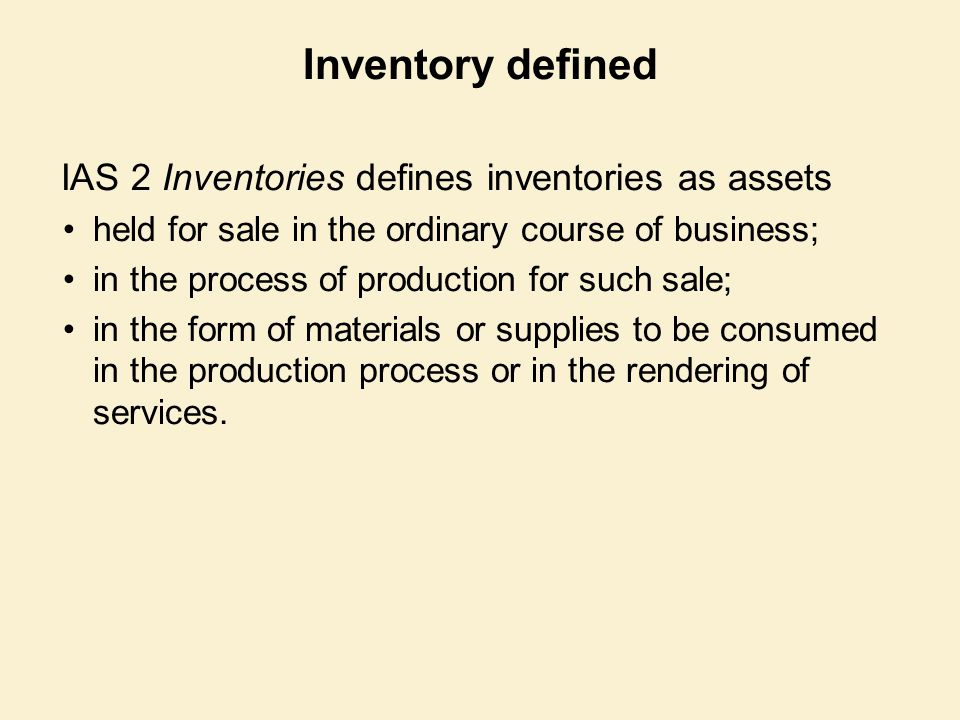 Inventory defined IAS 2 Inventories defines inventories as assets