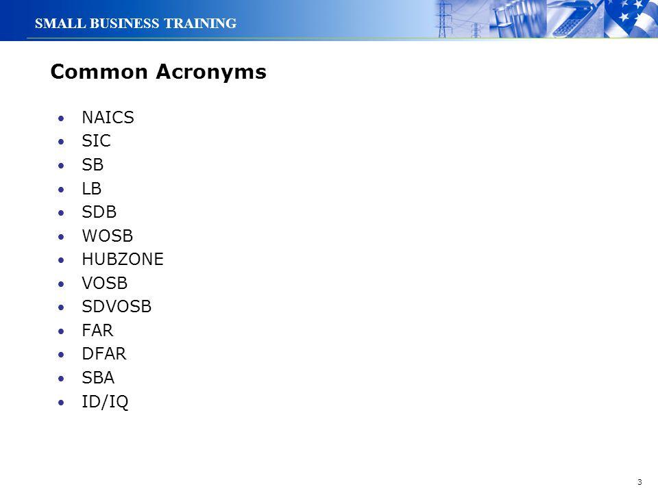 Common Acronyms NAICS SIC SB LB SDB WOSB HUBZONE VOSB SDVOSB FAR DFAR