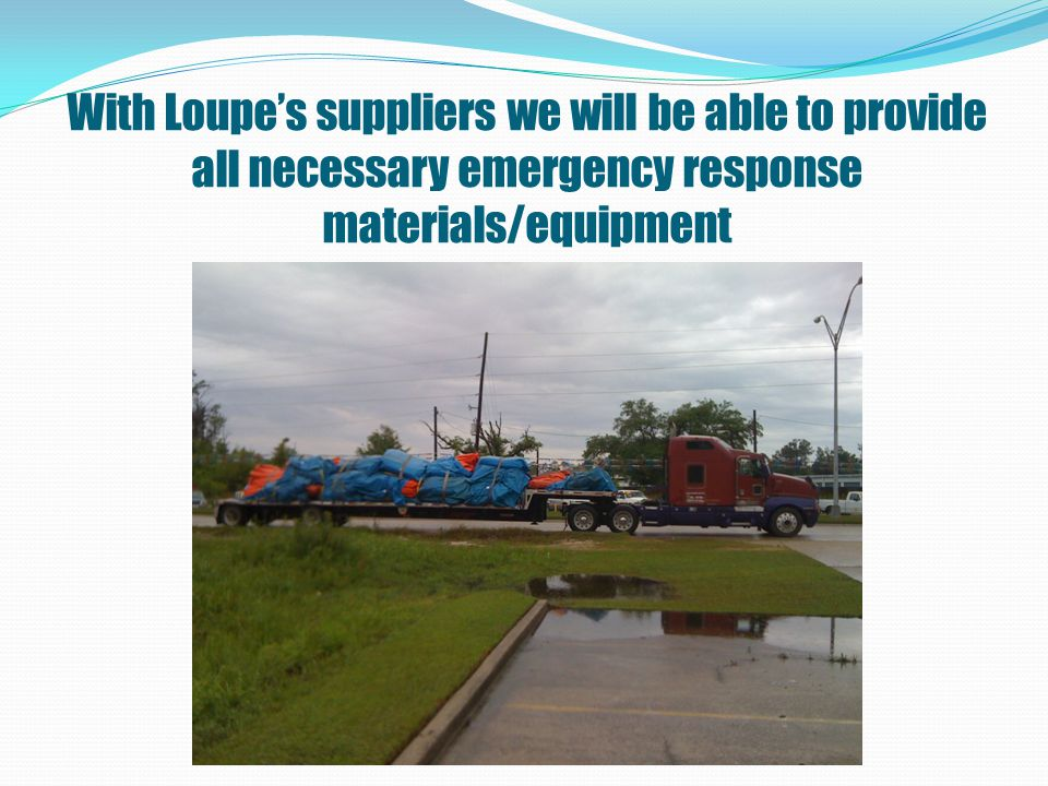 With Loupe's suppliers we will be able to provide all necessary emergency response materials/equipment