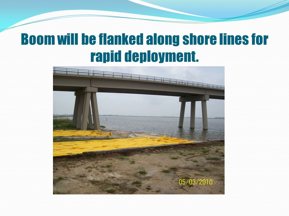 Boom will be flanked along shore lines for rapid deployment.