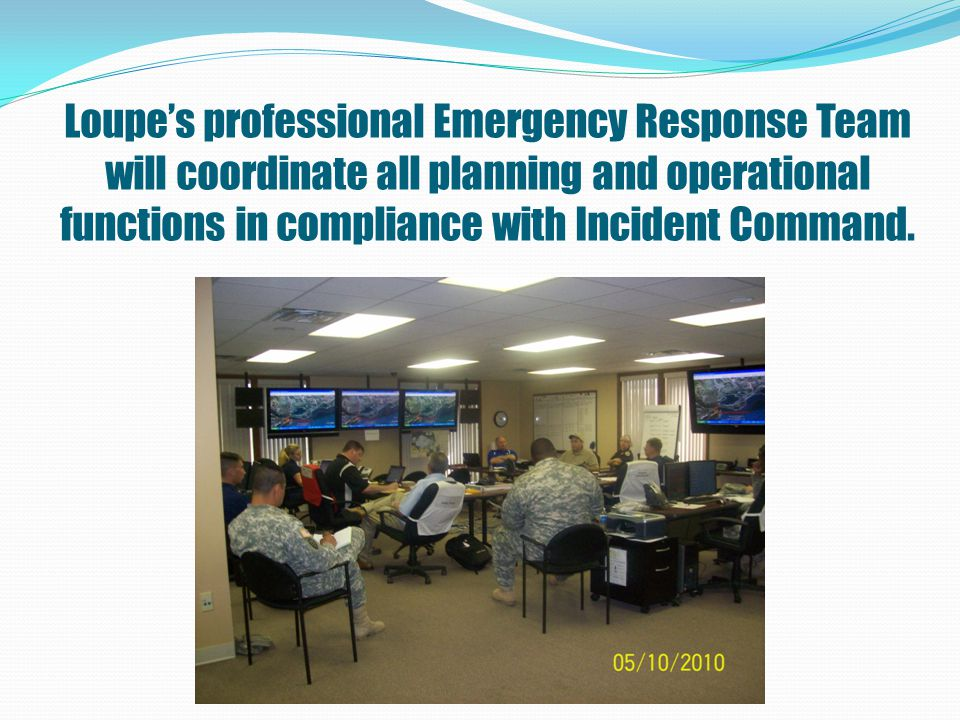 Loupe's professional Emergency Response Team will coordinate all planning and operational functions in compliance with Incident Command.