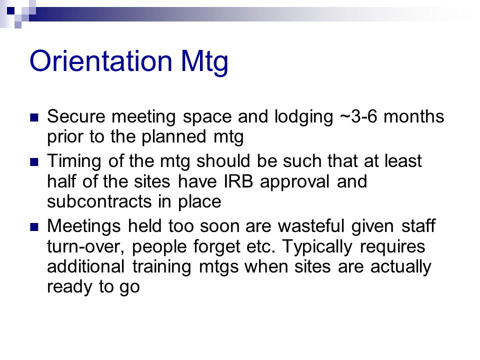 Orientation Mtg Secure meeting space and lodging ~3-6 months prior to the planned mtg.
