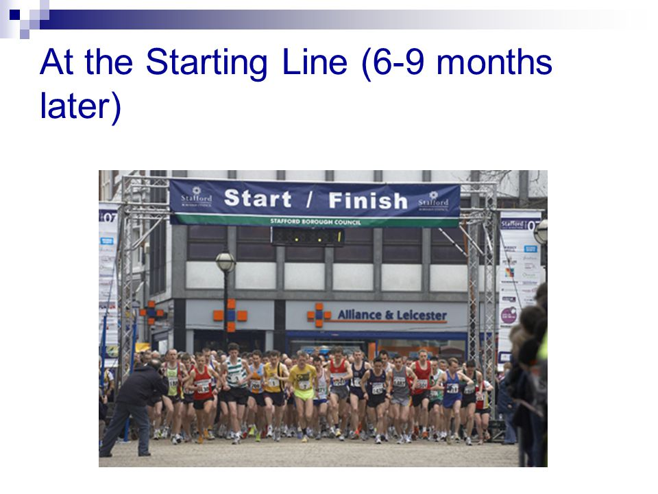 At the Starting Line (6-9 months later)