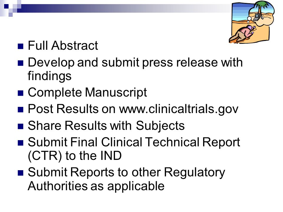 Full Abstract Develop and submit press release with findings. Complete Manuscript. Post Results on www.clinicaltrials.gov.