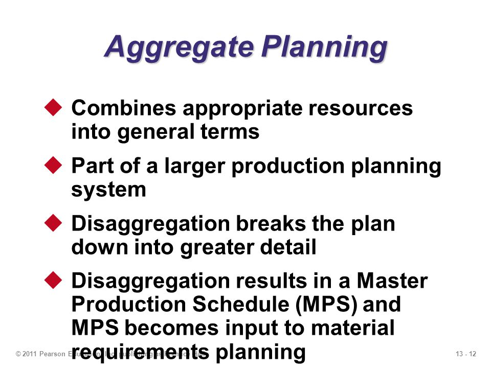 Aggregate Planning Combines appropriate resources into general terms