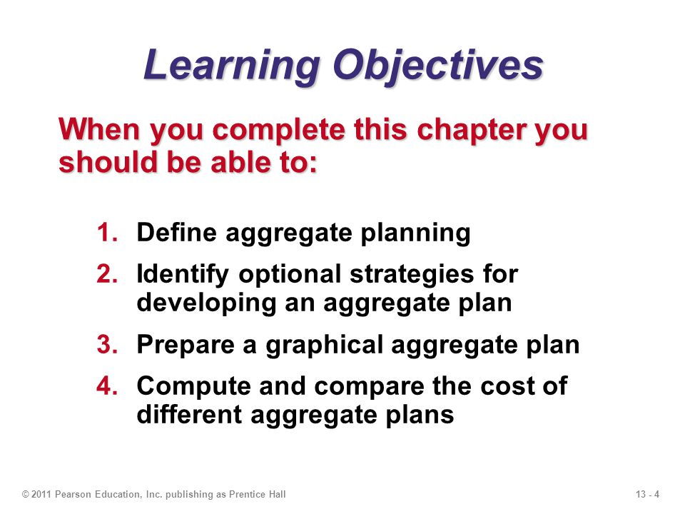 Learning Objectives When you complete this chapter you should be able to: Define aggregate planning.