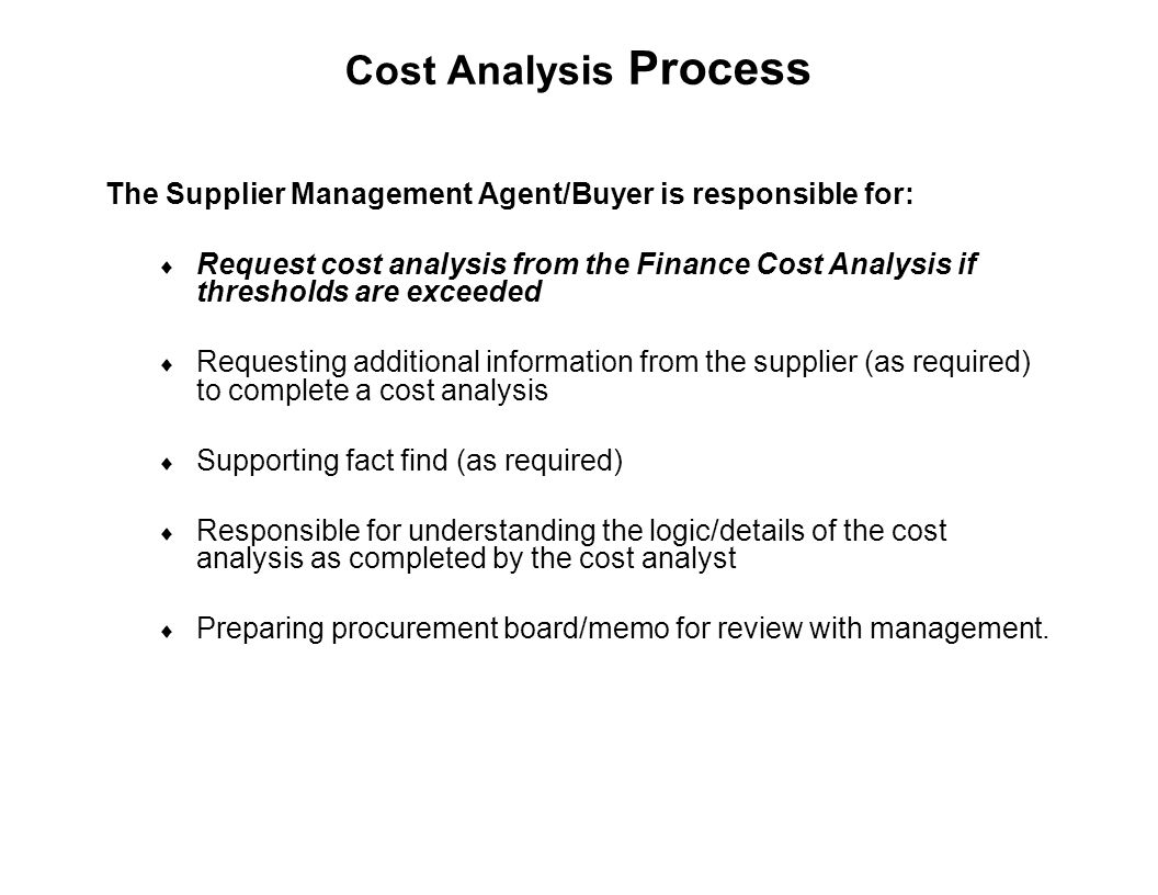 Cost Analysis Process The Supplier Management Agent/Buyer is responsible for: