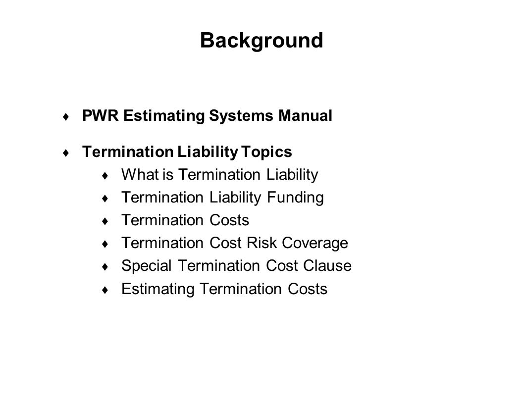 Background PWR Estimating Systems Manual Termination Liability Topics
