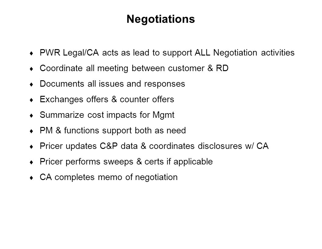 Negotiations PWR Legal/CA acts as lead to support ALL Negotiation activities. Coordinate all meeting between customer & RD.