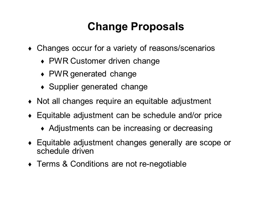 Change Proposals Changes occur for a variety of reasons/scenarios