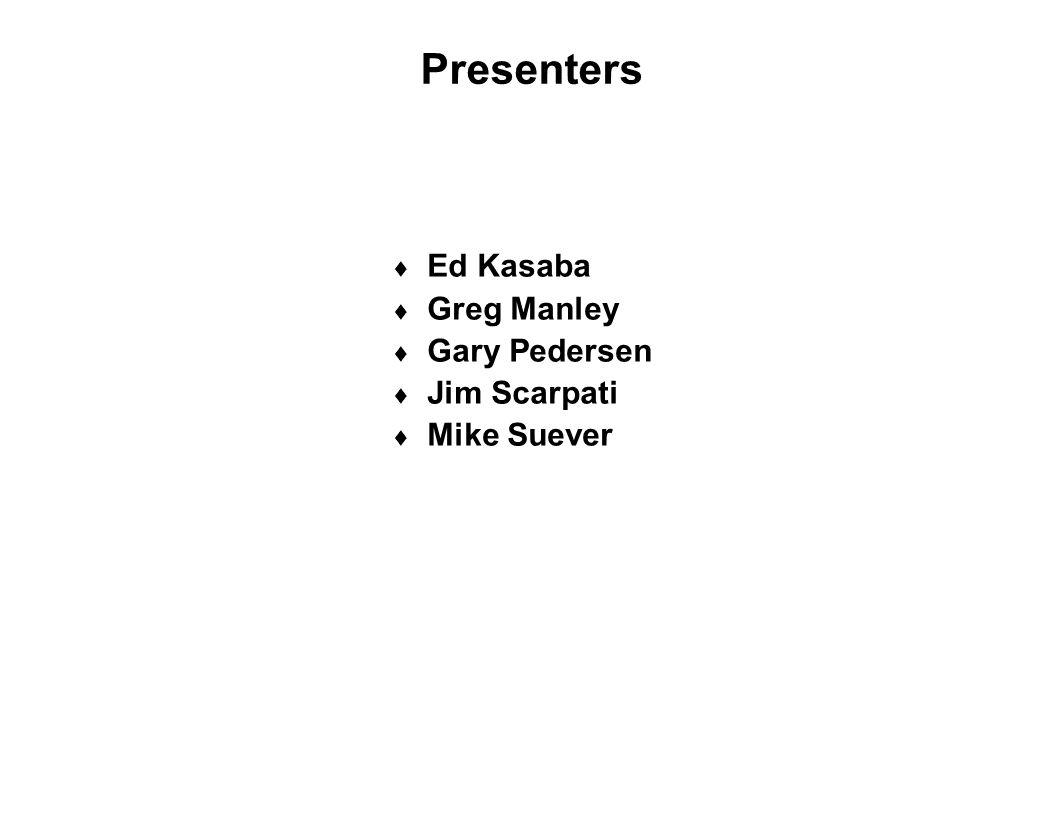 Presenters Ed Kasaba Greg Manley Gary Pedersen Jim Scarpati