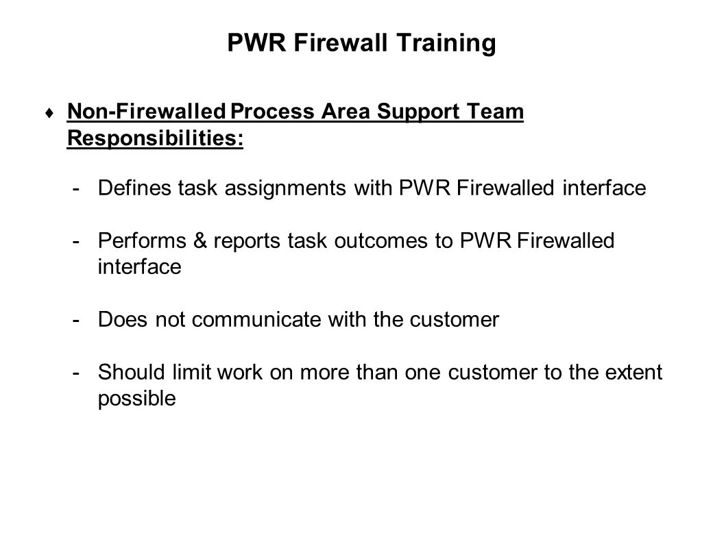 PWR Firewall Training Non-Firewalled Process Area Support Team Responsibilities: Defines task assignments with PWR Firewalled interface.