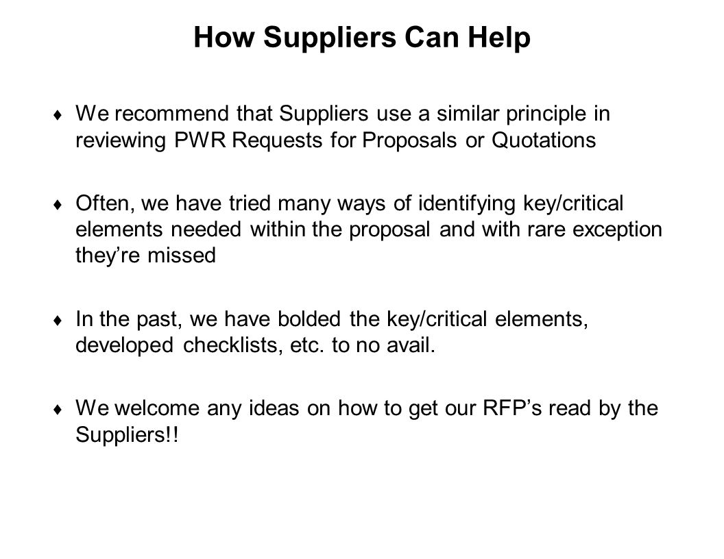 How Suppliers Can Help We recommend that Suppliers use a similar principle in reviewing PWR Requests for Proposals or Quotations.