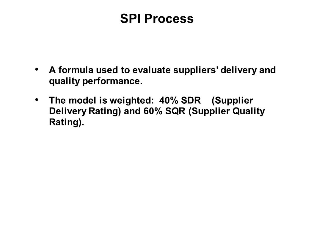 SPI Process A formula used to evaluate suppliers' delivery and quality performance.