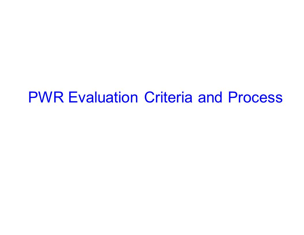 PWR Evaluation Criteria and Process