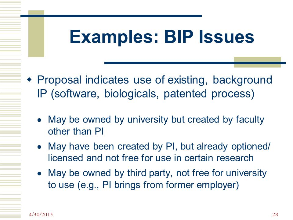 Examples: BIP Issues Proposal indicates use of existing, background IP (software, biologicals, patented process)
