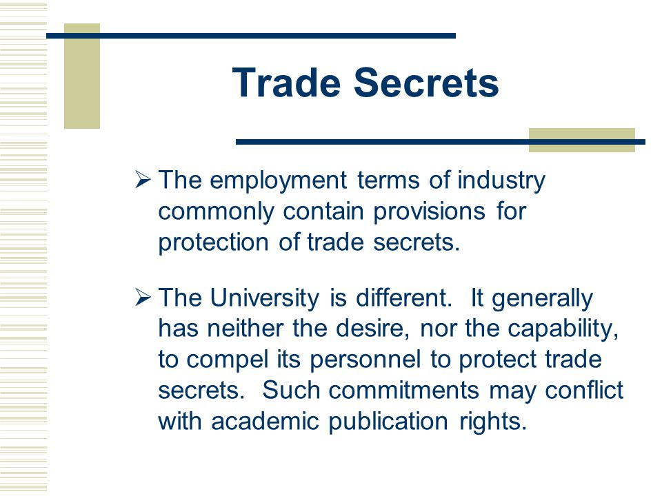 Trade Secrets The employment terms of industry commonly contain provisions for protection of trade secrets.