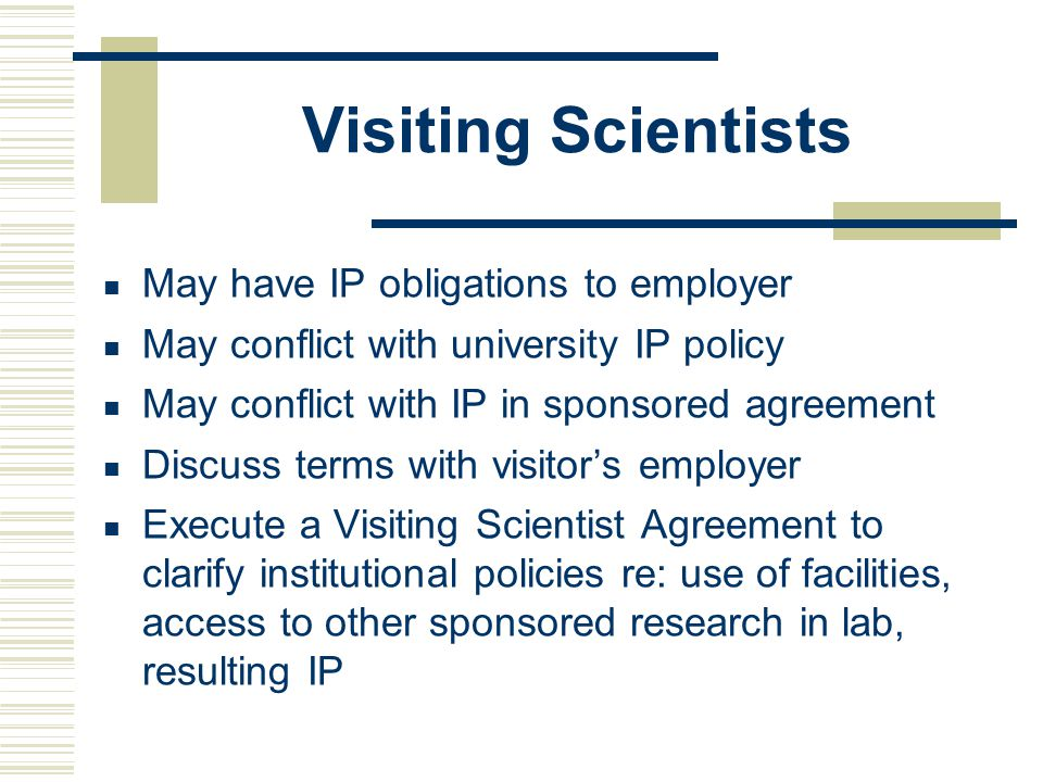 Visiting Scientists May have IP obligations to employer