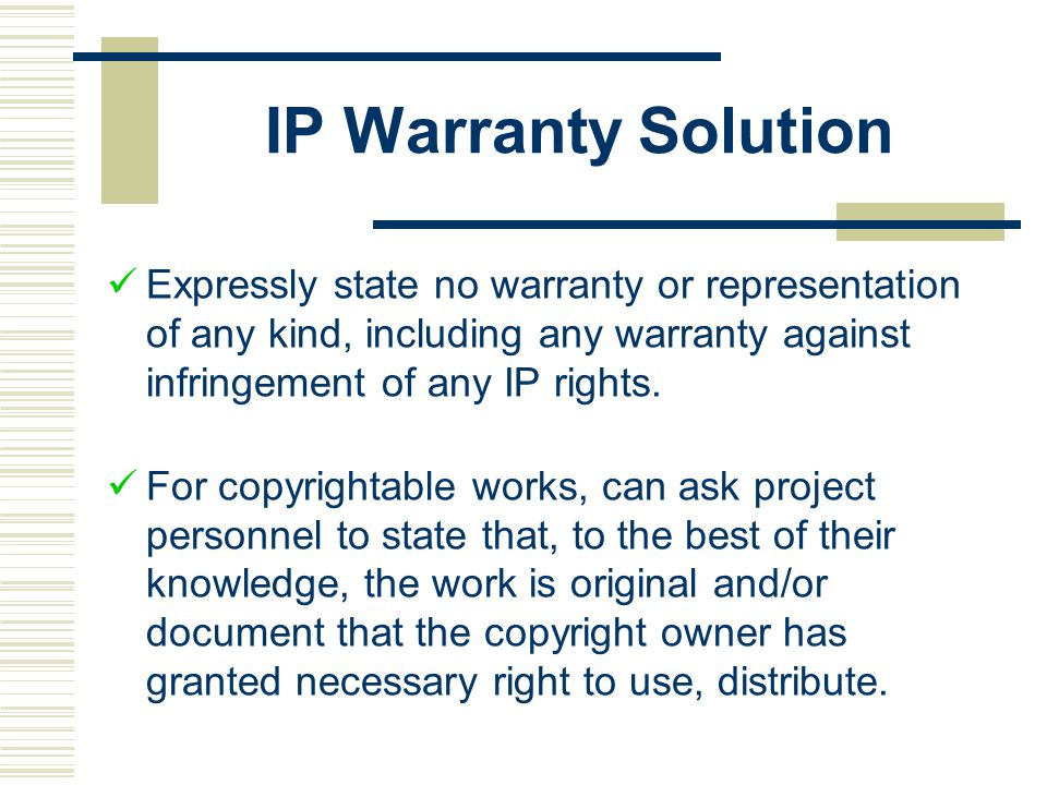 IP Warranty Solution Expressly state no warranty or representation of any kind, including any warranty against infringement of any IP rights.