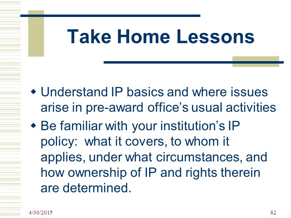 Take Home Lessons Understand IP basics and where issues arise in pre-award office's usual activities.