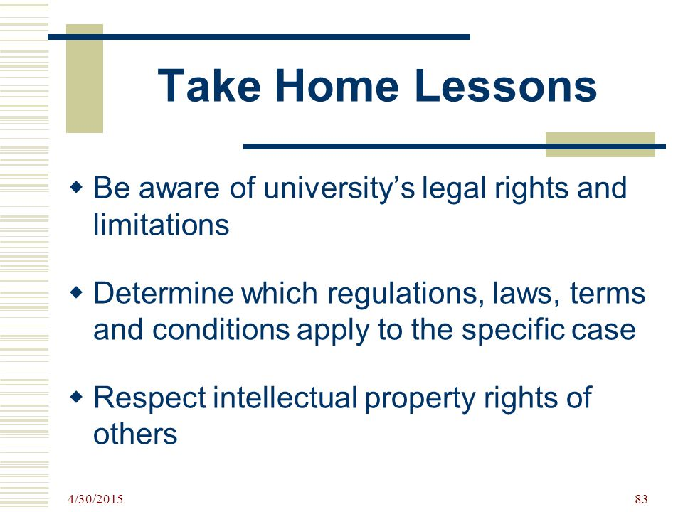 Take Home Lessons Be aware of university's legal rights and limitations.