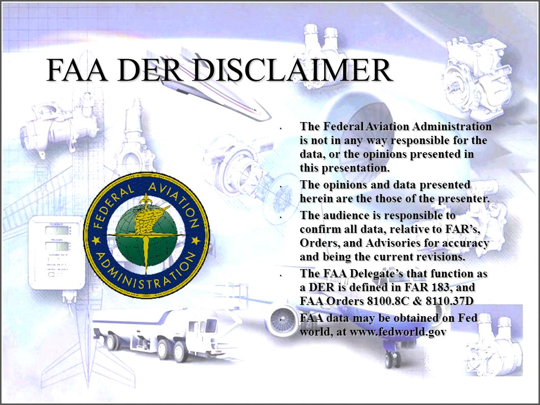 FAA DER DISCLAIMER The Federal Aviation Administration is not in any way responsible for the data, or the opinions presented in this presentation.