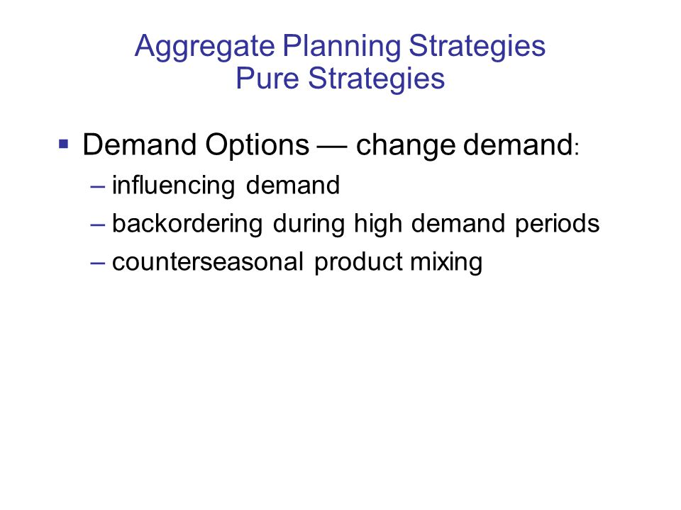 Aggregate Planning Strategies Pure Strategies