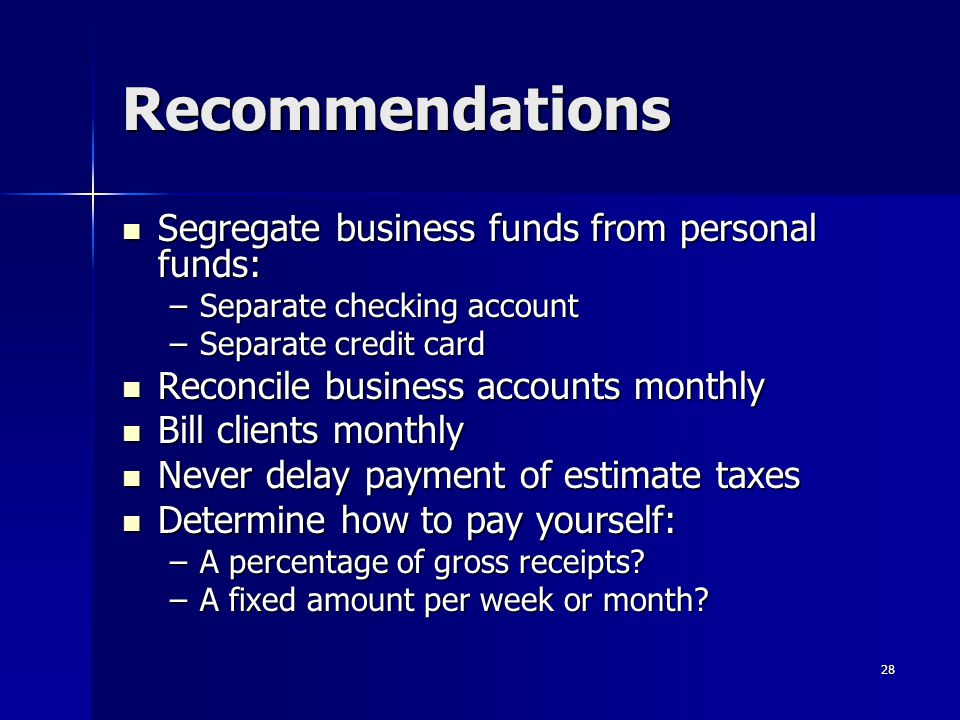 Recommendations Segregate business funds from personal funds: