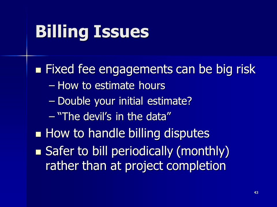 Billing Issues Fixed fee engagements can be big risk