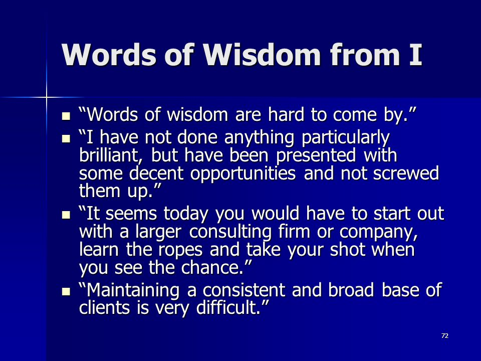 Words of Wisdom from I Words of wisdom are hard to come by.